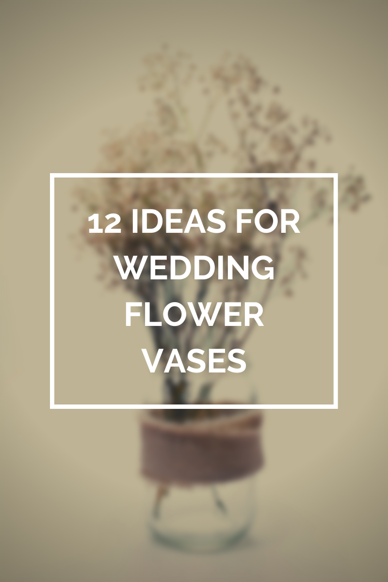12 Ideas for Wedding Flower Vases