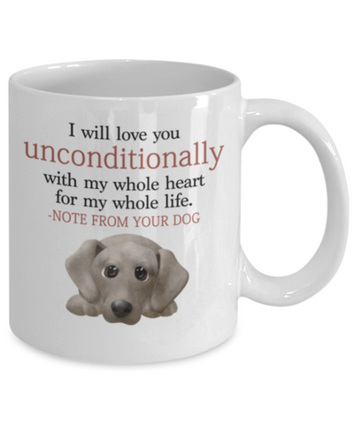 "Dog v.8 ""I will love you unconditionally with my whole heart for my whole life."" Mug"