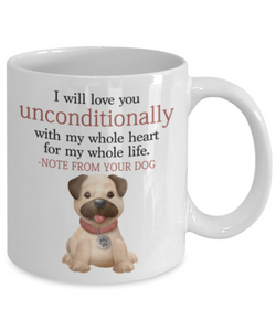 "Dog v.6 ""I will love you unconditionally with my whole heart for my whole life."" Mug"