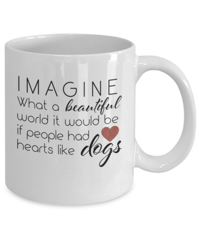 Image of IMAGINE What a beautiful world it would be if people had Hearts like Dogs. Mug
