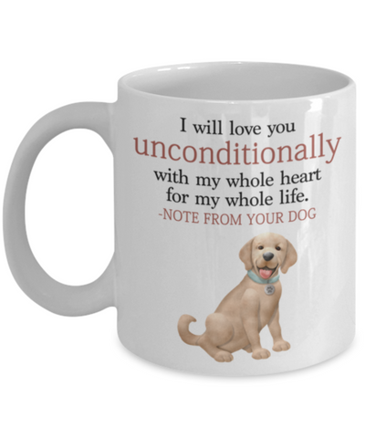 "Dog v.1 ""I will love you unconditionally with my whole heart for my whole life."" Mug"