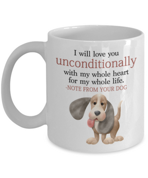 "Dog v.2 ""I will love you unconditionally with my whole heart for my whole life."" Mug"