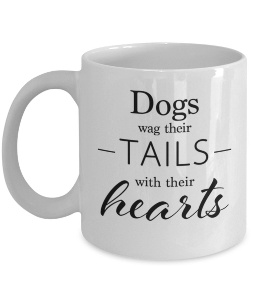 Dogs wag their tails with their hearts. Mug