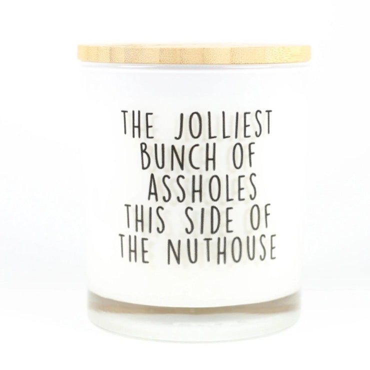 The jolliest bunch of A**holes this side of the nuthouse candle