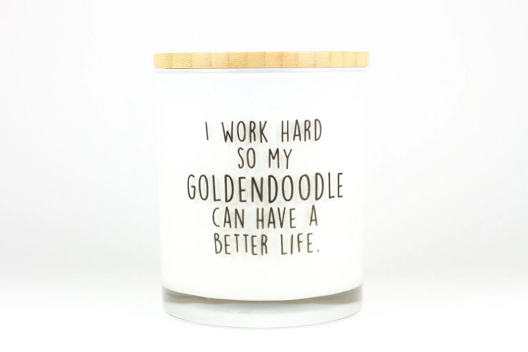 I Work Hard So My Goldendoodle Can Have a Better Life Candle