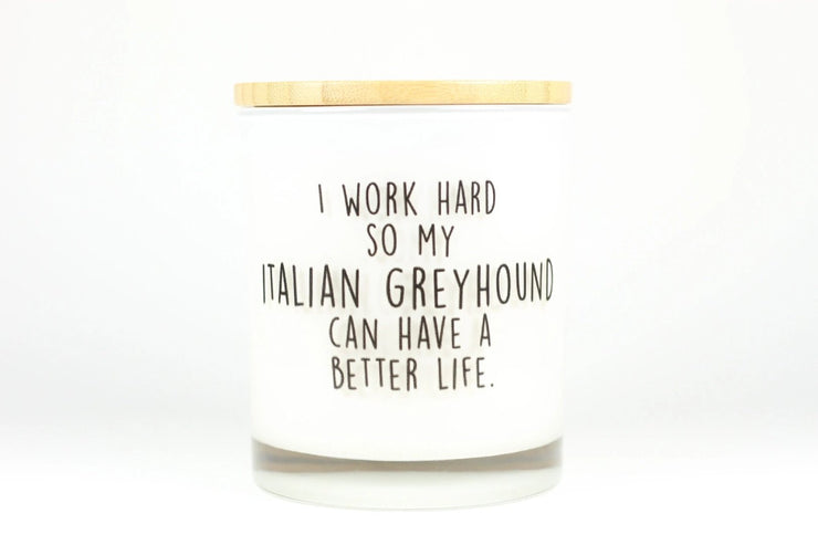 I Work Hard So My Italian Greyhound Can Have A Better Life Candle