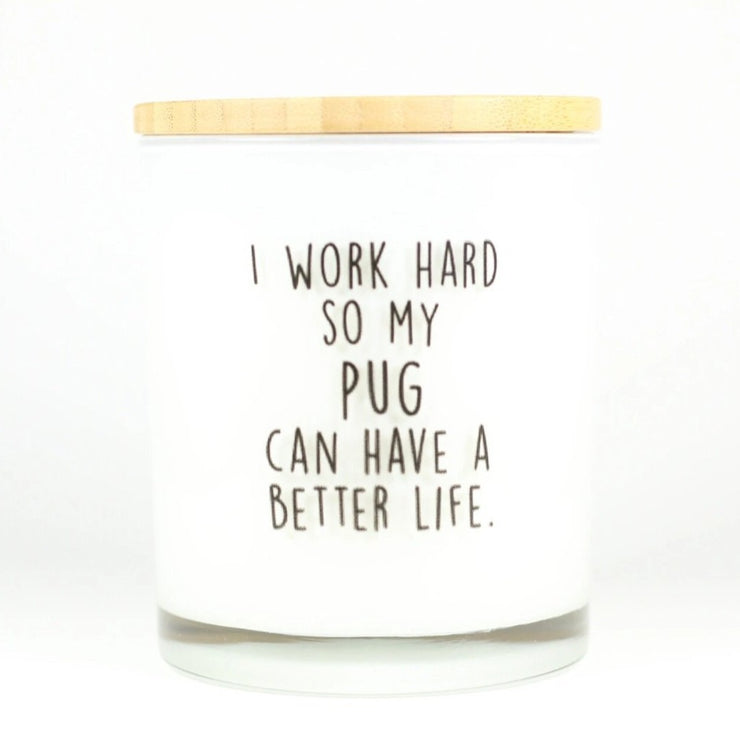 I Work Hard So My Pug Can Have A Better Life Candle