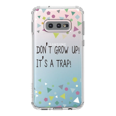 Don't Grow Up! It's A Trap! Phone Case - Samsung Galaxy S10e Case