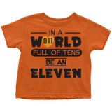 In a World Full of Tens Be an Eleven Toddler T Shirt Boys Girls Kids Waffle Tee