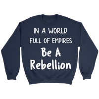 In a World Full of Empires Be a Rebellion Unisex Crewneck Sweatshirt for Men Women