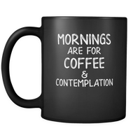 Mornings Are For Coffee And Contemplation Funny Coffee Mugs for Men Women