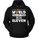 In a World Full of Tens Be an Eleven Unisex Hoodie for Men Women Plus Size Waffle Tee