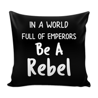In a World Full of Emperors Be a Rebel Pillow Cover for Women Men Kids