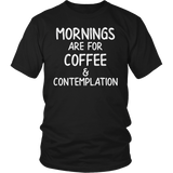 Mornings Are For Coffee And Contemplation T Shirt for Men Women