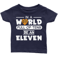 In A World Full of Tens Be An Eleven Baby Infant T Shirt Baby Boy Baby Girl Waffle Tee