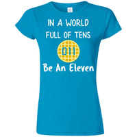 In A World Full of Tens Softstyle Ladies T-Shirt