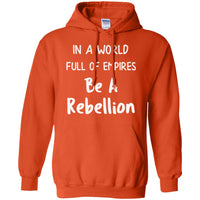 In a World Full of Empires Be a Rebellion Unisex Hoodie for Men Women Kids Youth Adult