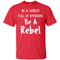 In a World Full of Emperors Be a Rebel Unisex T Shirt for Men Women Kids Youth Adult