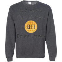 In A World Full of Tens Be An Eleven Crewneck Sweatshirt for Men Women Boys Girls Kids Youth