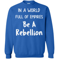 In a World Full of Empires Be a Rebellion Unisex Crewneck Sweatshirt for Men Women Kids Youth Adult