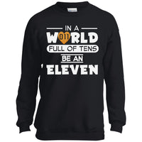 In A World Full of Tens Be An Eleven Crewneck Sweatshirt for Men Women Boys Girls Kids Youth Waffle Tee