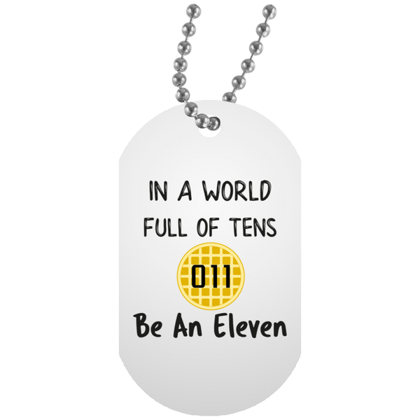 World Full of Tens Dog Tag, Be an Eleven