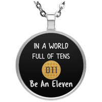 In A World Full of Tens Be An Eleven Pendant Necklace