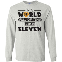 In A World Full of Tens Be An Eleven Long Sleeve T Shirt for Men Women Kids Boys Girls Youth Waffle Tee