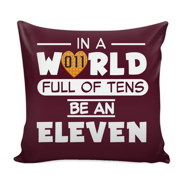 In A World Full of Tens Be An Eleven Throw Pillow Covers for Women Men Kids Waffle Tee