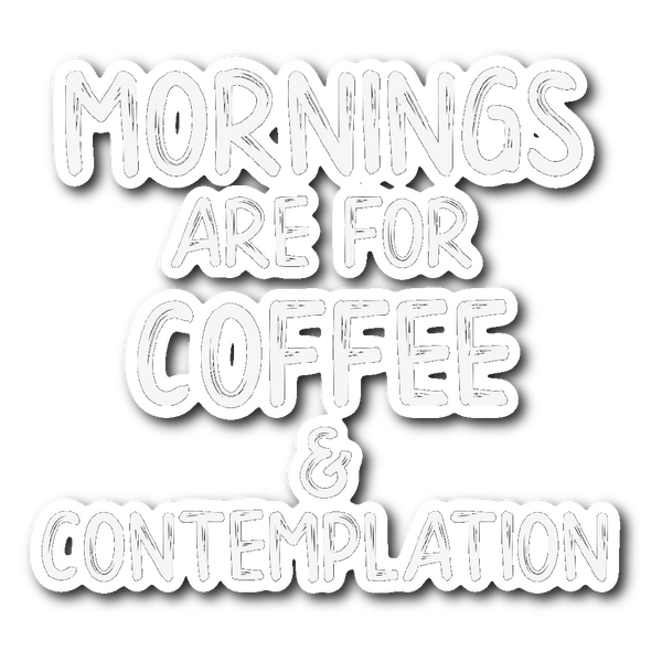 Mornings Are For Coffee And Contemplation Car Bumper Decal Sticker