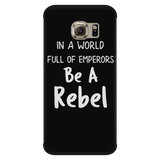 In a World Full of Emperors Be a Rebel Smartphone Case for Samsung Galaxy for Women Men Kids