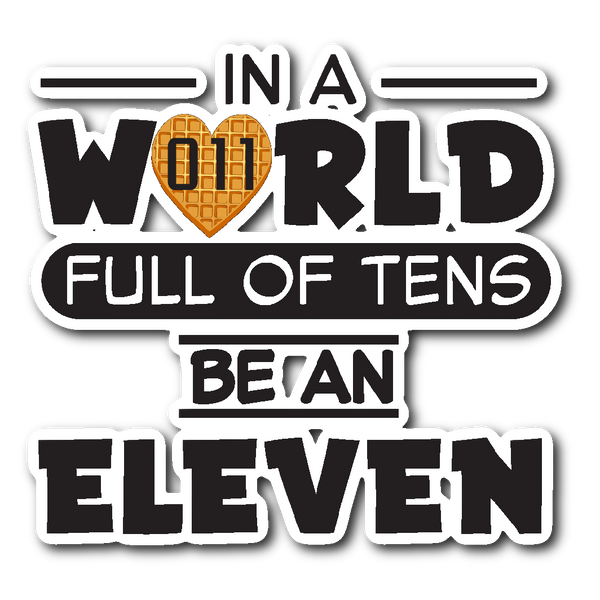In A World Full of Tens Be An Eleven Car Bumper Decal Sticker Waffle