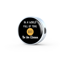 In A World Full of Tens Be An Eleven Leather Round Charm Bracelet with Gift Box
