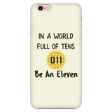 World Full of Tens Phone Case for iPhone, Be an Eleven