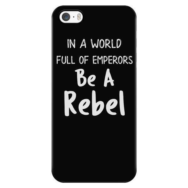 In a World Full of Emperors Be a Rebel Smartphone Case for iPhone for Women Men Kids