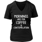 Mornings Are For Coffee And Contemplation VNeck Shirts for Women