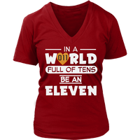 In a World Full of Tens Be an Eleven VNeck Shirts for Women