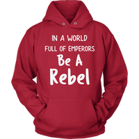 In a World Full of Emperors Be a Rebel Unisex Hoodie for Men Women