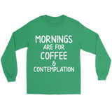 Mornings Are For Coffee And Contemplation Unisex Long Sleeve T Shirt for Men and Women