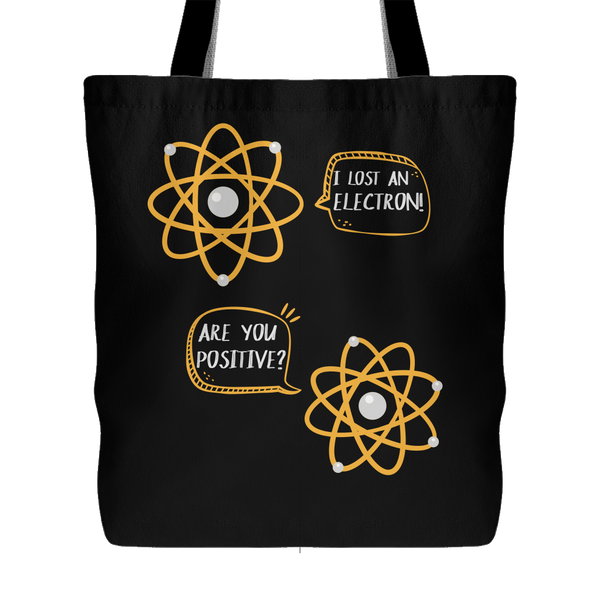 I Lost An Electron Are You Positive Funny Tote Bag for Women