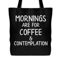 Mornings Are For Coffee And Contemplation Funny Tote Bag for Women