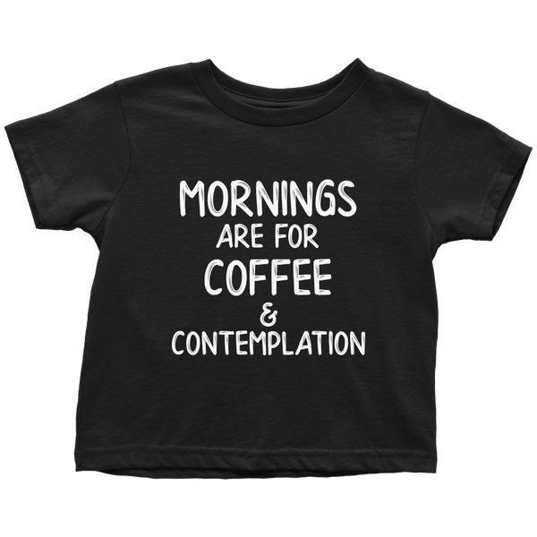 Mornings Are For Coffee And Contemplation Toddler T Shirt Boys Girls Kids