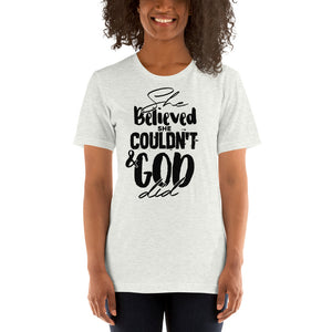 She Believed She Couldn't & GOD Did TeeShirt