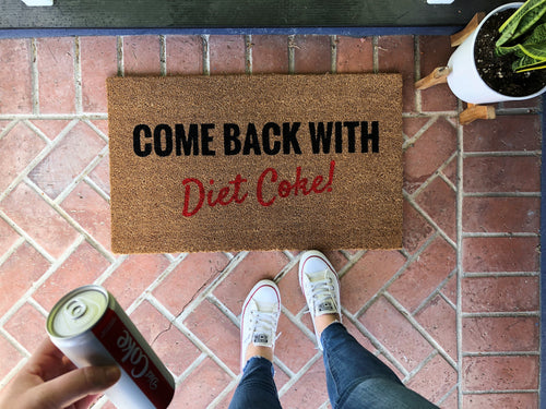Doormat - Come Back With Diet Coke Custom Doormat