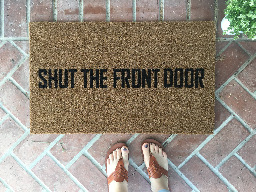 Doormat - Shut The Front Door Funny Custom Doormat