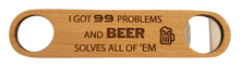 99 Problems Bottle Opener