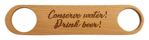 Conserve Water, Drink Beer! Bottle Opener