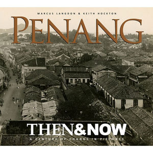 Penang Then & Now - A Century Of Changes In Pictures