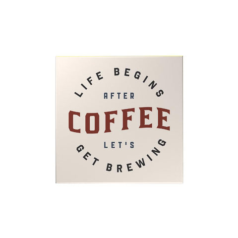 Life Begins After Coffee Let's Get Brewing Magnet
