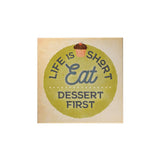 Life Is Short Eat Dessert First Magnet
